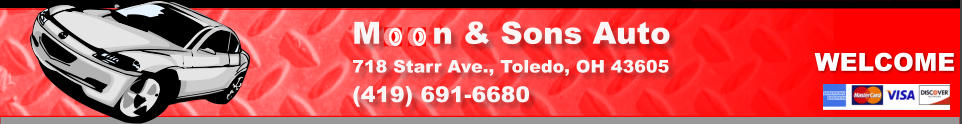 WELCOME M     n & Sons Auto  718 Starr Ave., Toledo, OH 43605 (419) 691-6680